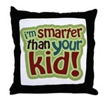 I'm Smarter Than Your Kid! Throw Pillow