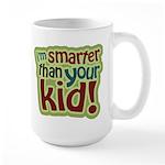 I'm Smarter Than Your Kid! Large Mug