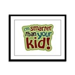 I'm Smarter Than Your Kid! Framed Panel Print