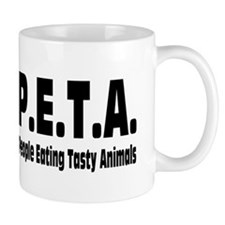 P.E.T.A.- People Eating Tasty Animals. Small Mugs
