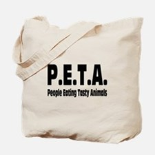 P.E.T.A.- People Eating Tasty Animals. Tote Bag