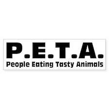 P.E.T.A.- People Eating Tasty Animals. Bumper Bumper Sticker