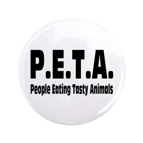 """P.E.T.A.- People Eating Tasty Animals. 3.5"""" Button"""