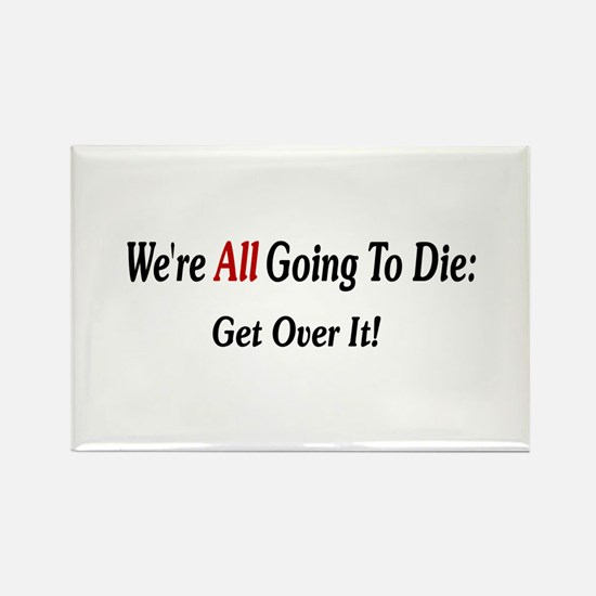 We're All Going To Die Rectangle Magnet