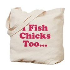 I Fish Chicks Too Tote Bag