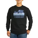 Need A Bigger Boat Long Sleeve Dark T-Shirt