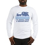 Need A Bigger Boat Long Sleeve T-Shirt