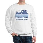 Need A Bigger Boat Sweatshirt