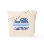Need A Bigger Boat Tote Bag