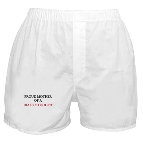 Proud Mother Of A DIALECTOLOGIST Boxer Shorts