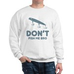 Don't Fish Me Bro Sweatshirt