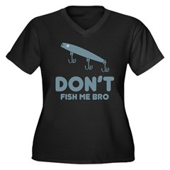 Don't Fish Me Bro Women's Plus Size V-Neck Dark T-