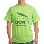 Don't Fish Me Bro Green T-Shirt
