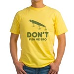 Don't Fish Me Bro Yellow T-Shirt