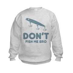 Don't Fish Me Bro Sweatshirt