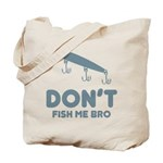 Don't Fish Me Bro Tote Bag