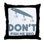 Don't Fish Me Bro Throw Pillow