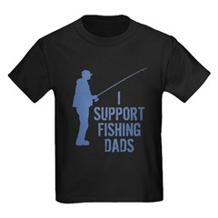 I Support Fishing Dads T
