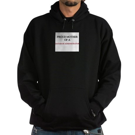 Proud Mother Of A DATABASE ADMINISTRATOR Hoodie (d