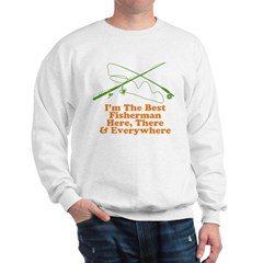 I'm The Best Fisherman Sweatshirt