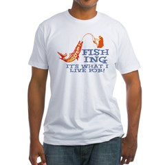 Fishing - What I Live For Shirt