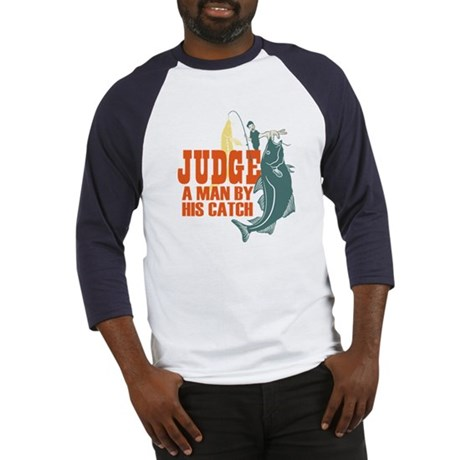 Judge A Man By His Catch Baseball Jersey