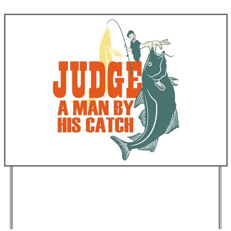 Judge A Man By His Catch Yard Sign