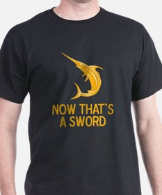 Now That's A Sword T-Shirt