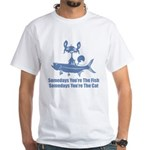 Somedays You're The Cat White T-Shirt