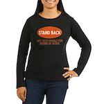 Stand Back Women's Long Sleeve Dark T-Shirt