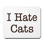 I Hate Cats Mousepad