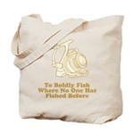 To Boldly Fish Tote Bag