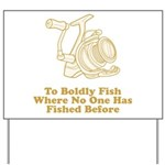 To Boldly Fish Yard Sign