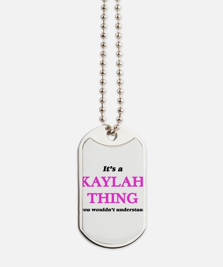It's a Kaylah thing, you wouldn't Dog Tags