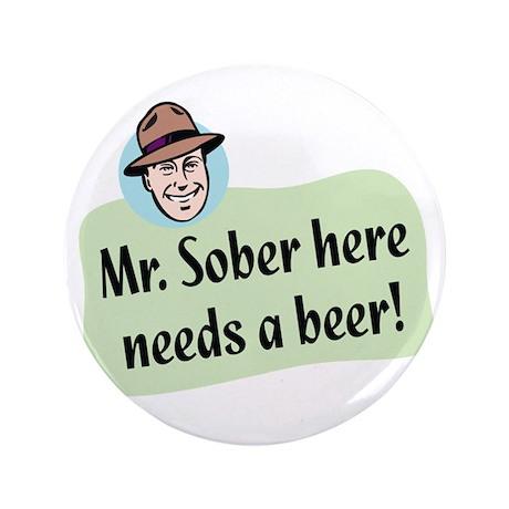 "Mr. Sober - 3.5"" Button"
