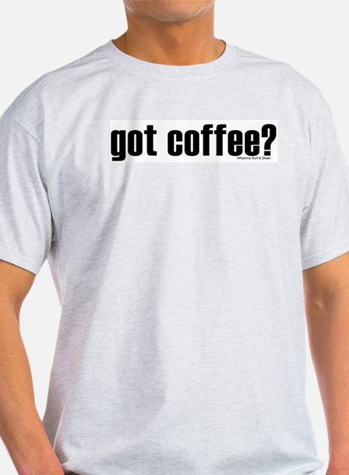 got coffee? * T-Shirt