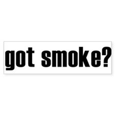 got smoke? * Bumper Bumper Sticker