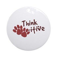 Think Paws-itive (Positive) Ornament (Round)