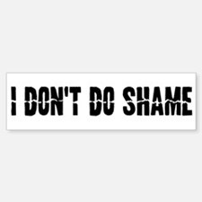 I don't do shame Bumper Bumper Bumper Sticker