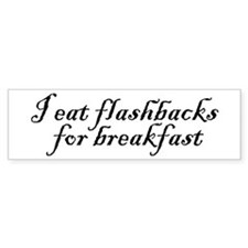 I eat flashbacks Bumper Bumper Sticker