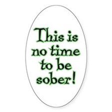 No Time to be Sober - Oval Decal