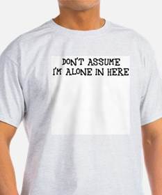 Don't assume I'm alone T-Shirt
