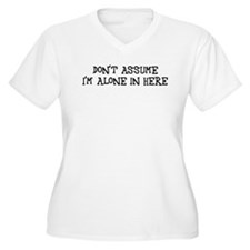 Don't assume I'm alone T-Shirt