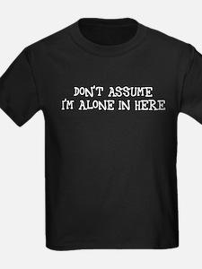 Don't assume I'm alone T