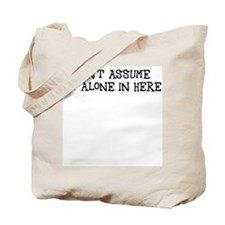Don't assume I'm alone Tote Bag