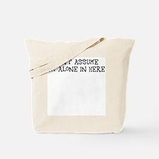 Don't assume I'm alone Tote Bag