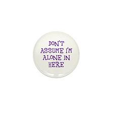 Don't assume I'm alone Mini Button (10 pack)