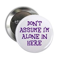 """Don't assume I'm alone 2.25"""" Button"""