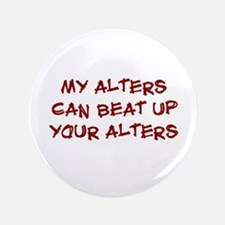 "My alters can beat up 3.5"" Button"