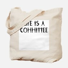 Life is a committee Tote Bag